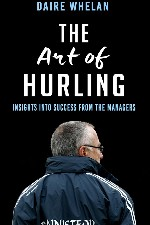 Press Release – New Book The Art of Hurling: Insights into Success from the Managers reveals what it takes to make a winning hurling team.