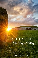 New Release: Discovering the Boyne Valley, legends, stories and history brought together by local historian and guide Noel French