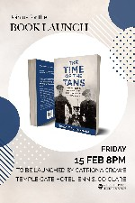 BOOK LAUNCH - THE TIME OF THE TANS: AN ORAL HISTORY OF THE WAR OF INDEPENDENCE IN COUNTY CLARE