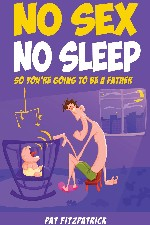 Press Release -  No Sex, No Sleep, so you're going to be a father released.