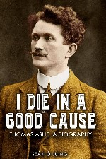 New Release - I Die in a Good Cause - Thomas Ashe: A Biography