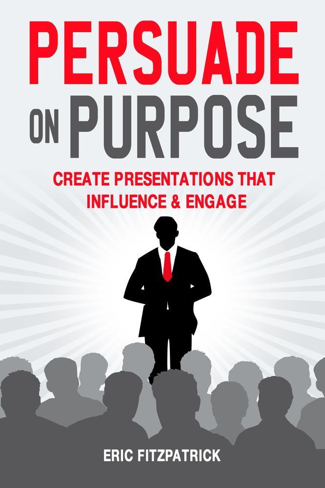 persuade on purpose persuade on purpose create presentations that