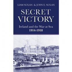 Secret Victory Ireland And the War at Sea