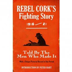 Rebel Corks Fighting Story 1916-22 - Introduction by Peter Hart
