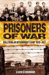 Prisoners of War : Ballykinlar Internment Camp 1920-1921