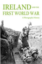 Ireland and the First World War: A photographic History