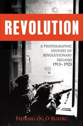Revolution A photographic History of Revolutionary Ireland