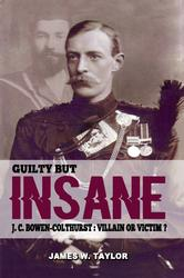 Guilty but Insane: J. C. Bowen-Colthurst – Villain or Victim?