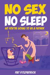 No Sex No Sleep: So You're Going to be a Father