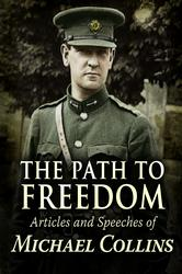 The Path to Freedom: Articles and Speeches of Michael Collins