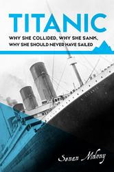 Titanic: why she collided, why she sank, why she should never have sailed