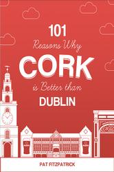 101 Reasons Why Cork is Better than Dublin