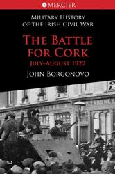 The Battle for Cork July-August 1922