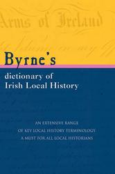 Byrne's Dictionary of Irish Local History: From Earliest Times to C. 1900