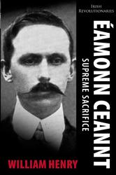 Eamonn Ceannt: Irish Revolutionary