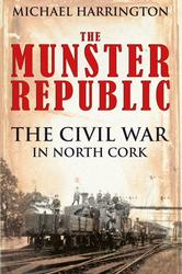 The Munster Republic - The Civil War in North Cork