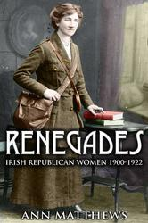 Renegades Irish Republican Women 1900-1922