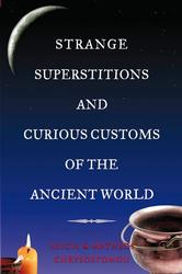 Strange Superstitions and Curious Customs of the Ancient World