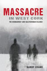 Massacre in West Cork: The Dunmanway and Ballygroman Killings
