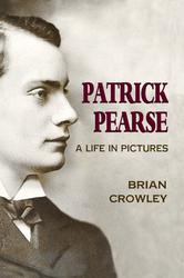 Patrick Pearse: A Life in Pictures